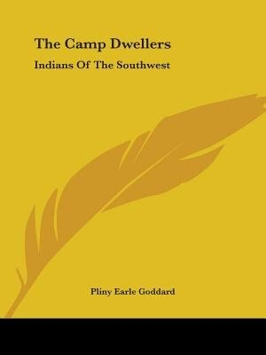 The Camp Dwellers: Indians Of The Southwest by Pliny Earle Goddard