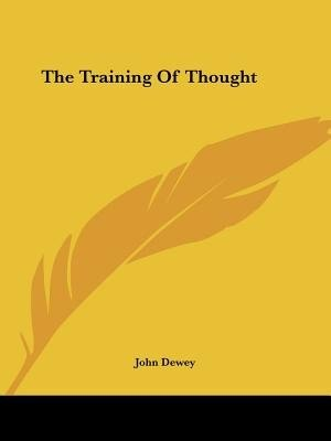 The Training Of Thought by John Dewey