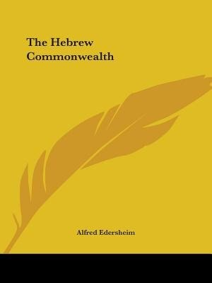 The Hebrew Commonwealth by Alfred Edersheim
