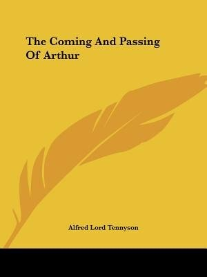 The Coming And Passing Of Arthur de Alfred Tennyson Tennyson