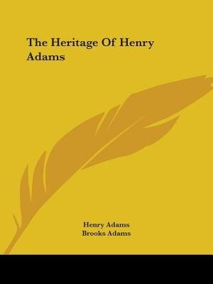 The Heritage Of Henry Adams by Henry Adams
