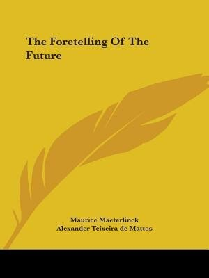 The Foretelling Of The Future by Maurice Maeterlinck