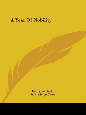 A Year Of Nobility by Henry Van Dyke