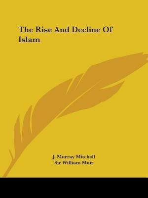 The Rise And Decline Of Islam by J. Murray Mitchell
