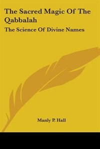 Book The Sacred Magic Of The Qabbalah: The Science Of Divine Names by Manly P. Hall