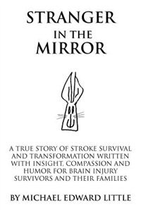 Stranger In The Mirror: A True Story Of Stroke Survival And Transformation Written With Insight…