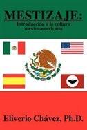 Mestizaje: Introduccin a la Cultura Mexicoamericana by Eliverio Chavez