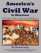 America's Civil War In Minature: Vol. 2 The Confederacy