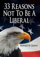 33 Reasons Not To Be A Liberal