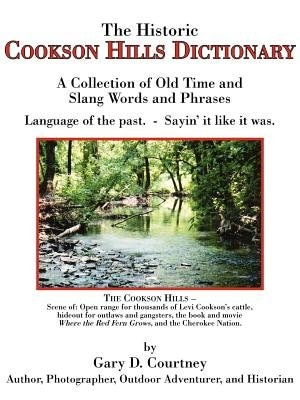 The Historic Cookson Hills Dictionary: A Collection of Old Time and Slang Words and Phrases by Gary D. Courtney
