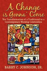 A Change is Gonna' Come: The Transformation of a Traditional to a Contemporary Worship Celebration