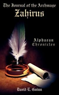 The Journal of the Archmage Zahirus: Alphaean Chronicles