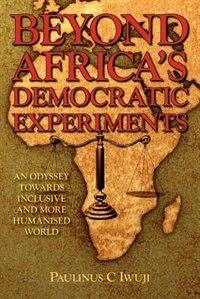 Beyond Africa's Democratic Experiments de C. Paulinus Iwuji