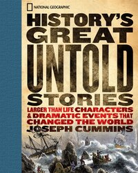 History's Great Untold Stories: The Larger Than Life Characters and Dramatic Events That Changed…