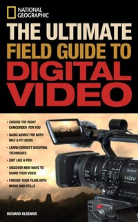 National Geographic The Ultimate Field Guide To Digital Video