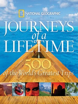 Book Journeys of a Lifetime: 500 Of The World's Greatest Trips by National Geographic
