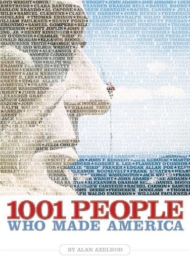 1001 People Who Made America by Alan Axelrod