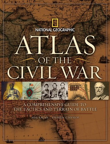 Atlas Of The Civil War: A Complete Guide To The Tactics And Terrain Of Battle by Stephen Hyslop