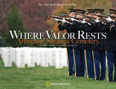 Where Valor Rests: Arlington National Cemetery by Rick Atkinson