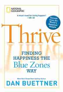 Thrive: Finding Happiness The Blue Zones Way by Dan Buettner
