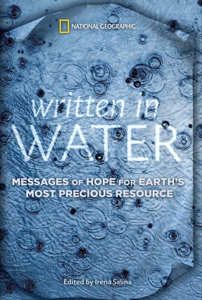 Written In Water: Messages Of Hope For Earth's Most Precious Resource by Irena Salina