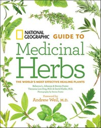 National Geographic Guide To Medicinal Herbs: The World's Most Effective Healing Plants