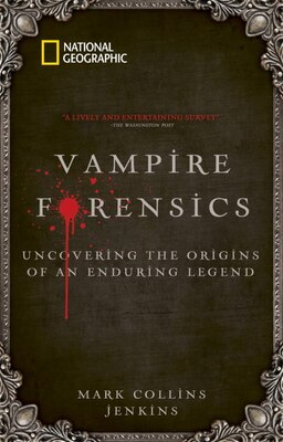 Book Vampire Forensics: Uncovering The Origins Of An Enduring Legend by Mark Collins Jenkins