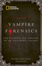 Vampire Forensics: Uncovering The Origins Of An Enduring Legend