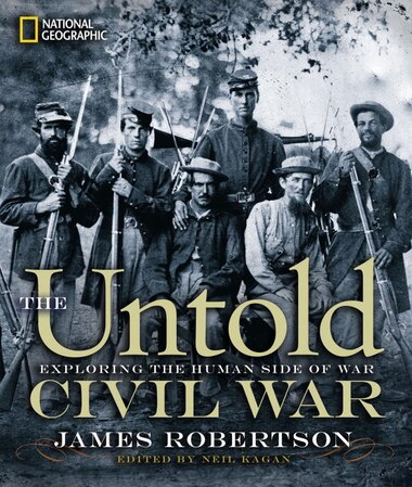 The Untold Civil War: Exploring The Human Side Of War by James Robertson
