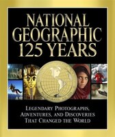 Book National Geographic 125 Years: Legendary Photographs, Adventures, And Discoveries That Changed The… by Mark Collins Jenkins