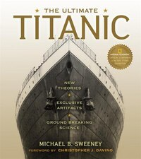 The Ultimate Titanic: New Theories, Exclusive Artifacts, Groundbreaking Science