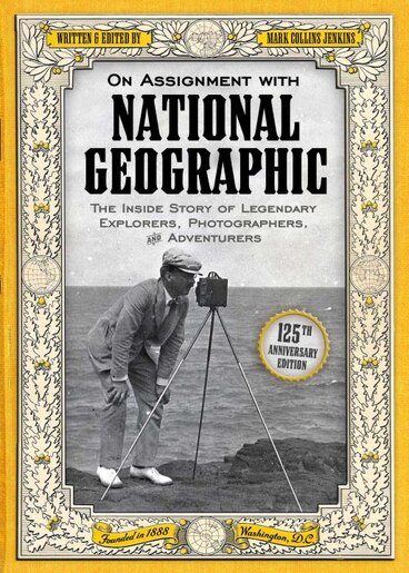 On Assignment With National Geographic: The Inside Story Of Legendary Explorers, Photographers, And Adventurers by Mark Collins Jenkins