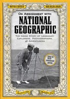 On Assignment With National Geographic: The Inside Story Of Legendary Explorers, Photographers, And…