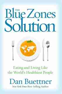 The Blue Zones Solution: Eating And Living Like The World's Healthiest People by Dan Buettner
