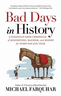 Book Bad Days In History: A Gleefully Grim Chronicle Of Misfortune, Mayhem, And Misery For Every Day Of… by Michael Farquhar