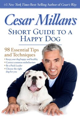 Book Cesar Millan's Short Guide To A Happy Dog: 98 Essential Tips And Techniques by Cesar Millan