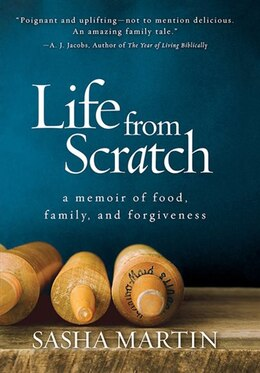 Book Life From Scratch: A Memoir Of Food, Family, And Forgiveness by Sasha Martin