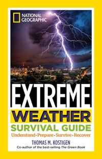 National Geographic Extreme Weather Survival Guide: Understand, Prepare, Survive, Recover