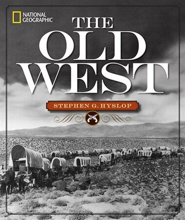 National Geographic The Old West by Stephen G. Hyslop
