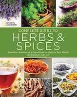 National Geographic Complete Guide To Herbs And Spices: Remedies, Seasonings, And Ingredients To…