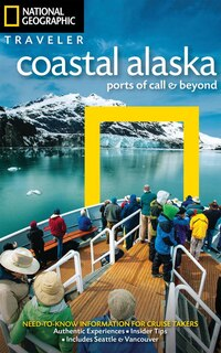 National Geographic Traveler: Coastal Alaska: Ports Of Call And Beyond