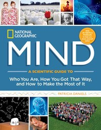National Geographic Mind: A Scientific Guide To Who You Are, How You Got That Way, And How To Make…