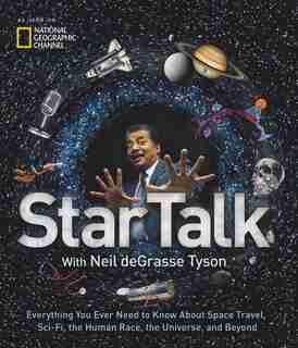 Startalk: Everything You Ever Need To Know About Space Travel, Sci-fi, The Human Race, The Universe, And Beyo by Neil Degrasse Tyson