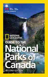 National Geographic Guide To The National Parks Of Canada, 2nd Edition by National Geographic