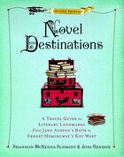 Novel Destinations, Second Edition: A Travel Guide To Literary Landmarks From Jane Austen's Bath To…