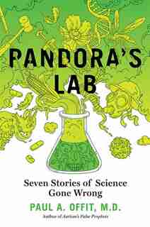 Pandora's Lab: Seven Stories Of Science Gone Wrong by Paul A. Offit