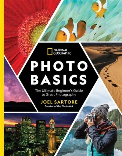 National Geographic Photo Basics: The Ultimate Beginner's Guide To Great Photography by Heather Perry