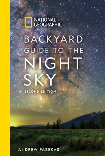 National Geographic Backyard Guide To The Night Sky, 2nd Edition by Andrew Fazekas