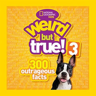 Weird But True! 3: 300 Outrageous Facts by National Geographic Kids