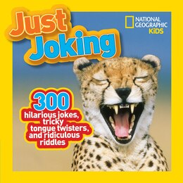Book National Geographic Kids Just Joking: 300 Hilarious Jokes, Tricky Tongue Twisters, And Ridiculous… by National Geographic Kids